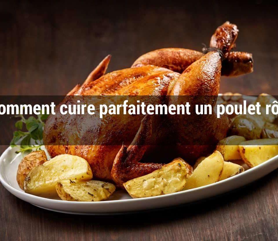 Comment cuire parfaitement un poulet rôti ?