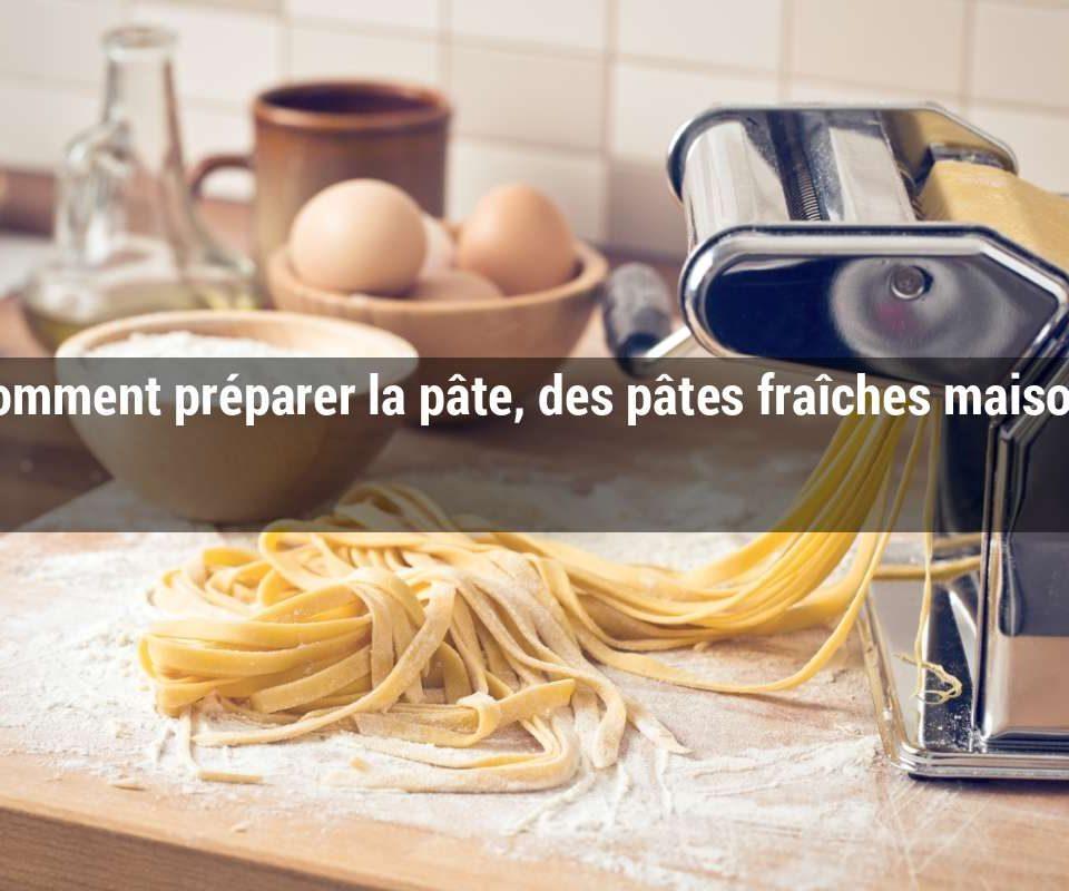 Comment préparer la pâte, des pâtes fraîches maison ?