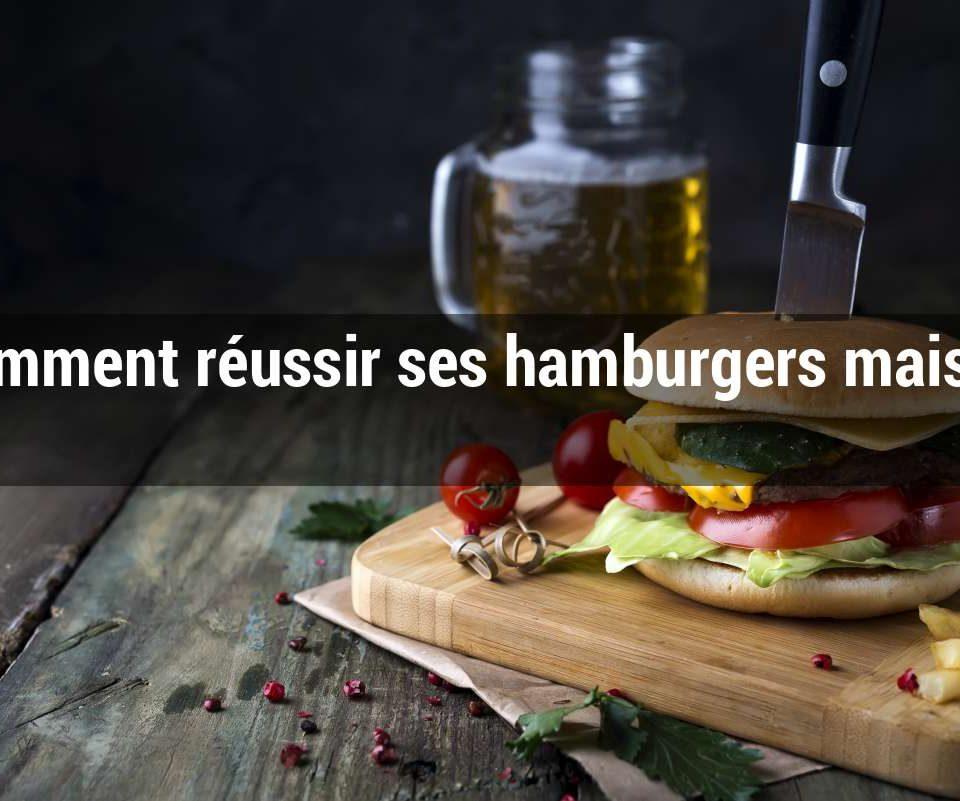Comment réussir ses hamburgers maison